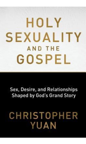 Holy sexuality and the gospel Christopher Yuan Novia