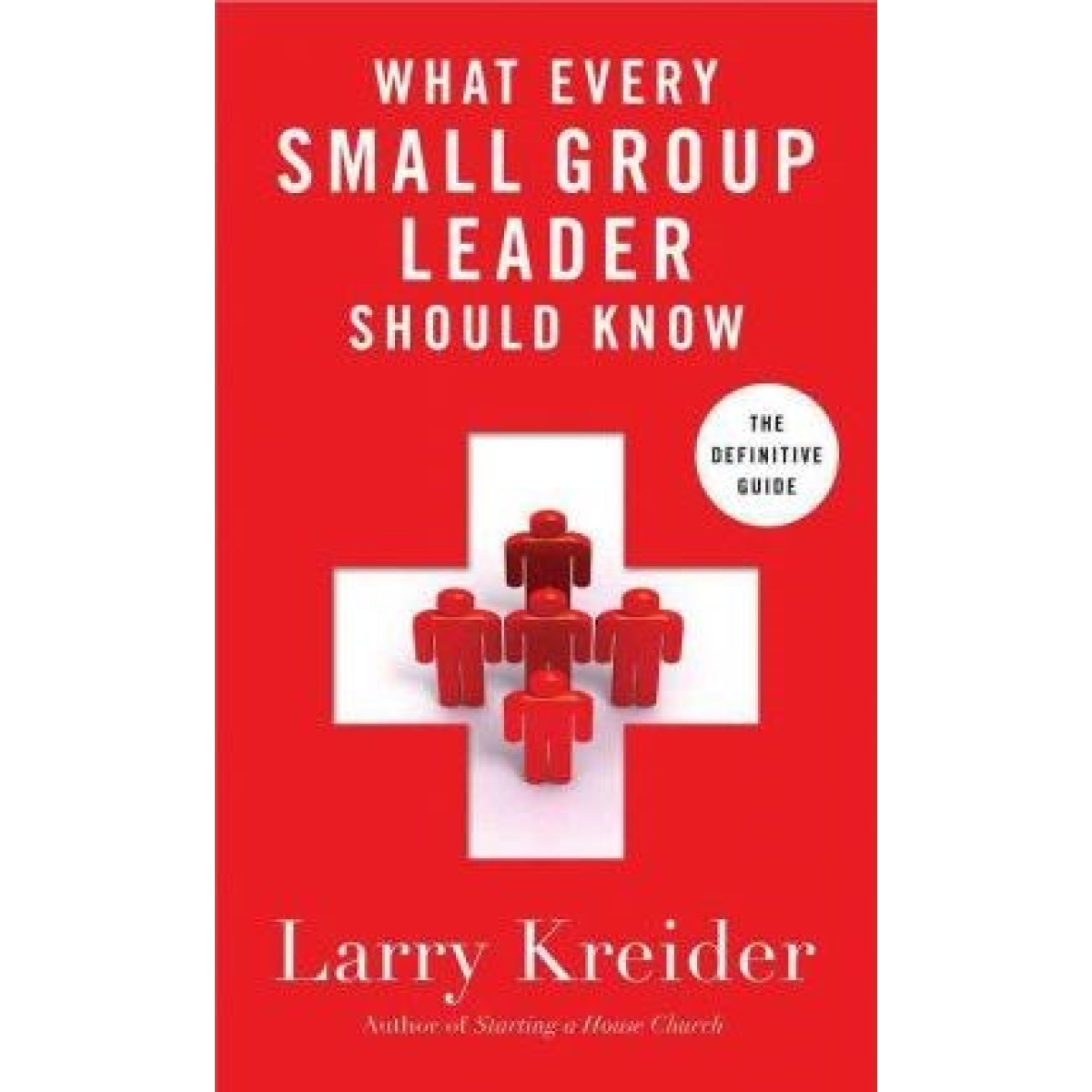 What every small group leader should know Larry Kreider Novia